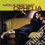 Natalie Merchant - Ophelia cd musicale di MERCHANT NATALIE