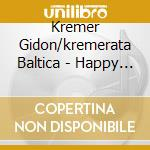 Kremer Gidon/kremerata Baltica - Happy Birthday cd musicale di KREMER GIDON