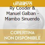 Ry Cooder & Manuel Galban - Mambo Sinuendo cd musicale di COODER RY-MANUEL GALBAN