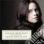 LEAVE YOUR SLEEP                          cd musicale di Natalie Merchant