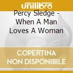 Percy Sledge - When A Man Loves A Woman cd musicale di SLEDGE PERCY