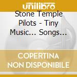 Stone Temple Pilots - Tiny Music... Songs From The Vatican... cd musicale di STONE TEMPLE PILOTS