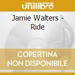 Jamie Walters - Ride cd musicale di WALTERS JAMIE