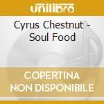 SOUL FOOD cd musicale di CYRUS CHESTNUT