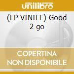 (LP VINILE) Good 2 go lp vinile