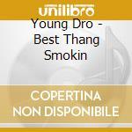 BEST THANG SMOKIN' cd musicale di YOUNG DRO