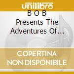 Presents: the adventures cd musicale di B.o.b.