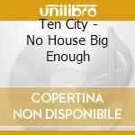 Ten City - No House Big Enough cd musicale di TEN CITY