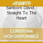 Sanborn David - Straight To The Heart cd musicale di SANBORN DAVID
