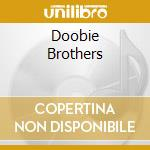 DOOBIE BROTHERS cd musicale di DOOBIE BROTHERS