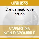 Dark sneak love action cd musicale di Tom tom club