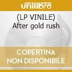 (LP VINILE) After gold rush lp vinile di Neil Young