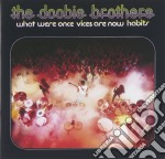 WHAT WERE ONCE VICES ARE NOW HABITS cd musicale di DOOBIE BROTHERS