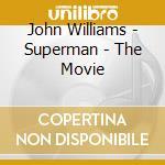 John Williams - Superman - The Movie cd musicale di Ost