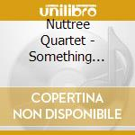 Nuttree Quartet - Something Sentimental cd musicale di THE NUTTREE QUARTET