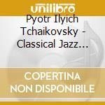 Play tchai.06 cd musicale di THE CLASSICAL JAZZ QUARTET