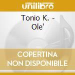 Tonio K. - Ole' cd musicale di K. Tonio