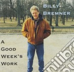 Billy Bremner - A Good Week's Work cd musicale di Bremner Billy