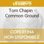 Tom Chapin - Common Ground cd musicale di Chapin Tom