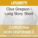 Clive Gregson - Long Story Short cd musicale di Gregson Clive
