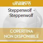 Steppenwolf - Steppenwolf cd musicale di Steppenwolf