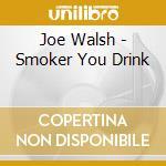 Walsh Joe - Smoker You Drink cd musicale di WALSH JOE