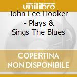 PLAYS AND SINGS THE BLUES cd musicale di HOOKER JOHN LEE