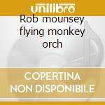 Rob mounsey flying monkey orch cd musicale di Rob Mounsey