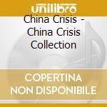 China Crisis - China Crisis Collection cd musicale di CHINA CRISIS