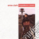 Anne Clark - Hopeless Cases cd musicale di Anne Clark