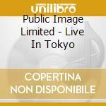 LIVE IN TOKYO cd musicale di PUBLIC IMAGE LTD
