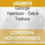 EXTRA TEXTURE cd musicale di HARRISON GEORGE