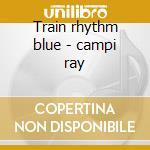Train rhythm blue - campi ray cd musicale di The ray campi quartet