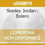 Stanley Jordan - Bolero cd musicale di Stanley Jordan