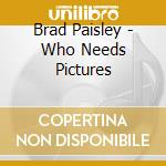 Who needs pictures cd musicale di Brad Paisley