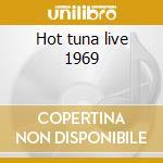 Hot tuna live 1969 cd musicale di Tuna Hot