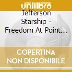 Jefferson Starship - Freedom At Point Zero cd musicale di JEFFERSON STARSHIP