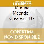Martina Mcbride - Greatest Hits cd musicale di Martina Mcbride
