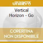 Vertical Horizon - Go cd musicale