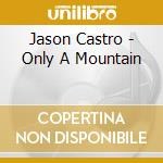 Only a mountain cd musicale di Jason Castro