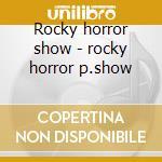 Rocky horror show - rocky horror p.show cd musicale di Various artists (or.roxi cast)