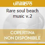 Rare soul beach music v.2 cd musicale di Artisti Vari