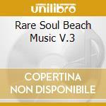 Rare Soul Beach Music V.3 cd musicale di Artisti Vari