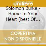 HOME IN YOUR HEART: THE BEST OF cd musicale di BURKE SOLOMON