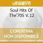 Soul Hits Of The'70S V.12 cd musicale di Artisti Vari