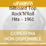 Billboard Top Rock'N'Roll Hits - 1961 cd musicale di Billboard top rock'n