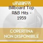 Billboard Top R&B Hits - 1959 cd musicale di Billboard top r&b hits