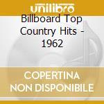 Billboard Top Country Hits - 1962 cd musicale di Billboard top countr