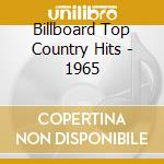 Billboard Top Country Hits - 1965 cd musicale di Billboard top countr