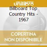 Billboard Top Country Hits - 1967 cd musicale di Billboard top countr